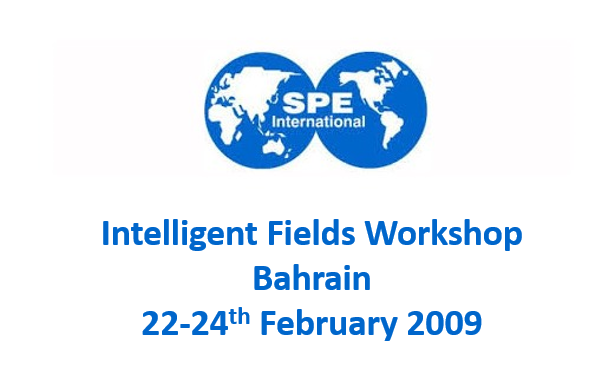 SPE Intelligent Fields Workshop<span> Bahrain, 22-24th February 2009</span>