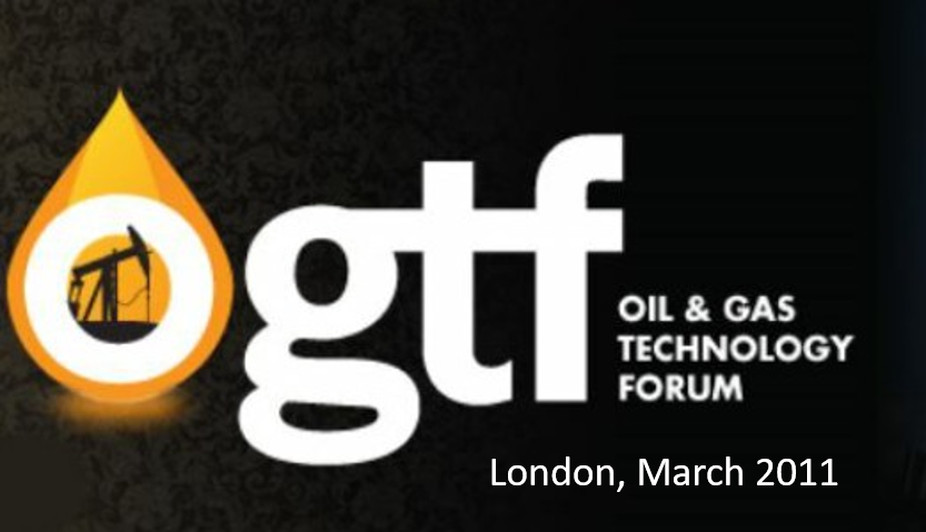 Oil and Gas Technology Forum <span> London, 25-28th March 2011</span>