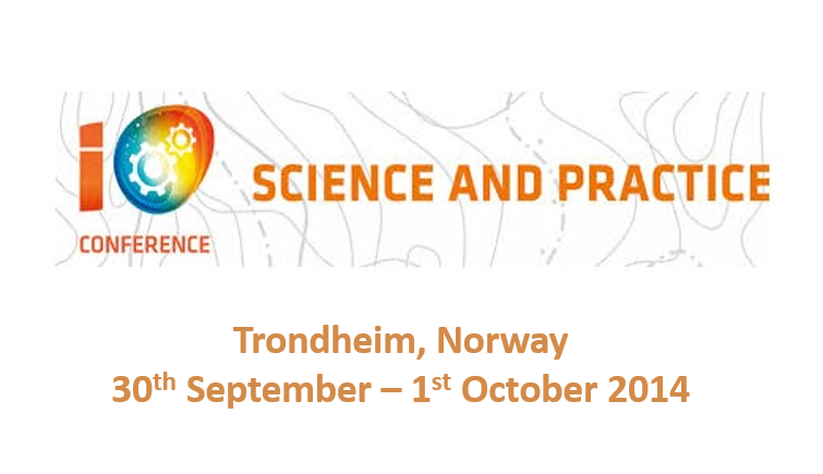 IO Conference Science and Practice<span> Trondheim, Norway, 30th September-1st October 2014</span>