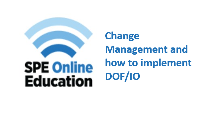 SPE On Demand Webinar<span> Change Management and how to practically implement DOF/IO, Recorded 9th November 2017 and available afterwards</span>